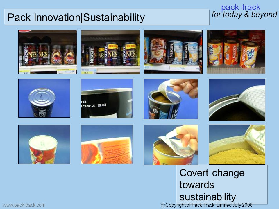 pack-track for today & beyond www.pack-track.com Covert change towards sustainability Pack Innovation|Sustainability © Copyright of Pack-Track Limited July 2008