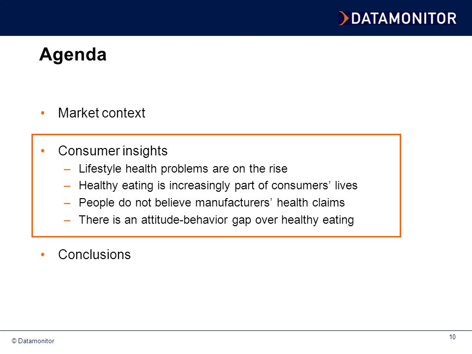 © Datamonitor 10 Agenda Market context Consumer insights –Lifestyle health problems are on the rise –Healthy eating is increasingly part of consumers'
