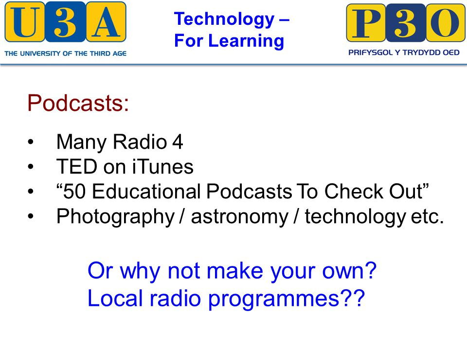 Technology – For Learning Podcasts: Many Radio 4 TED on iTunes 50 Educational Podcasts To Check Out Photography / astronomy / technology etc.