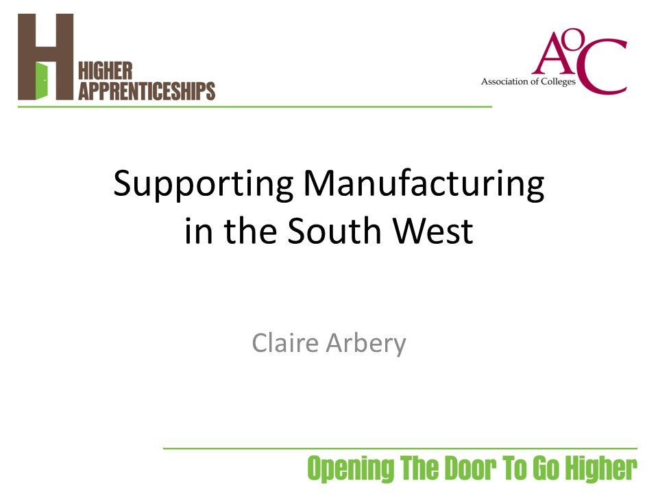 Supporting Manufacturing in the South West Claire Arbery