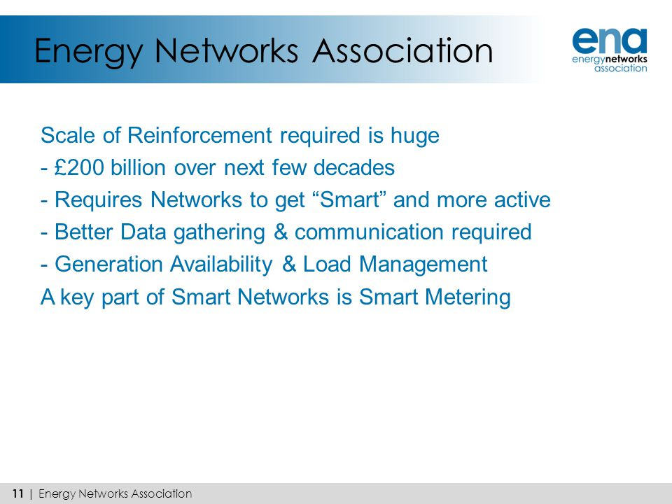 "Energy Networks Association Scale of Reinforcement required is huge - £200 billion over next few decades - Requires Networks to get ""Smart"" and more a"