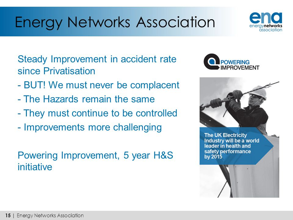 Energy Networks Association Steady Improvement in accident rate since Privatisation - BUT! We must never be complacent - The Hazards remain the same -