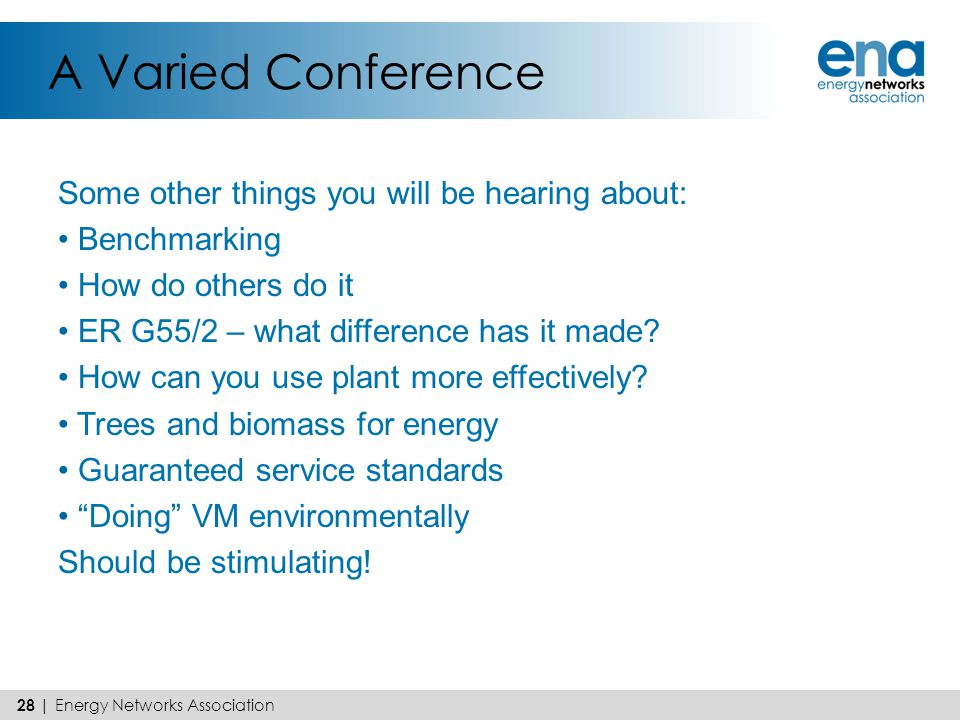 A Varied Conference Some other things you will be hearing about: Benchmarking How do others do it ER G55/2 – what difference has it made? How can you