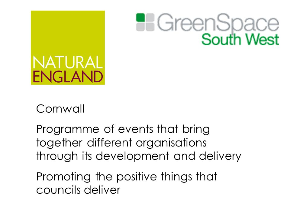 Cornwall Programme of events that bring together different organisations through its development and delivery Promoting the positive things that counc
