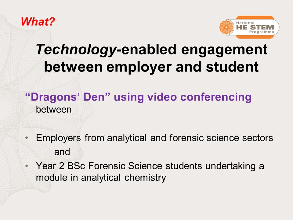 Technology-enabled engagement between employer and student Dragons' Den using video conferencing between Employers from analytical and forensic science sectors and Year 2 BSc Forensic Science students undertaking a module in analytical chemistry What