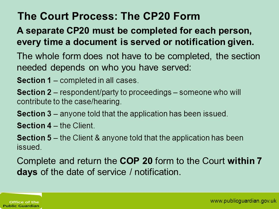 www.publicguardian.gov.uk The Court Process: The CP20 Form A separate CP20 must be completed for each person, every time a document is served or notif