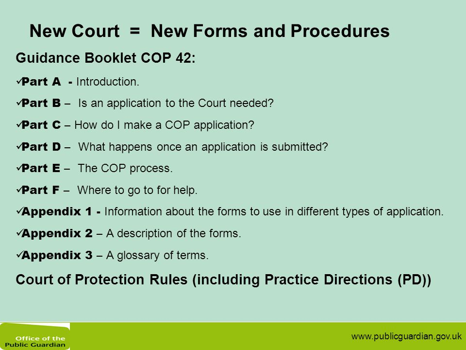www.publicguardian.gov.uk New Court = New Forms and Procedures Guidance Booklet COP 42: Part A - Introduction.