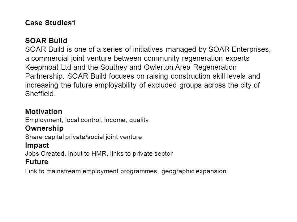 Case Studies1 SOAR Build SOAR Build is one of a series of initiatives managed by SOAR Enterprises, a commercial joint venture between community regene