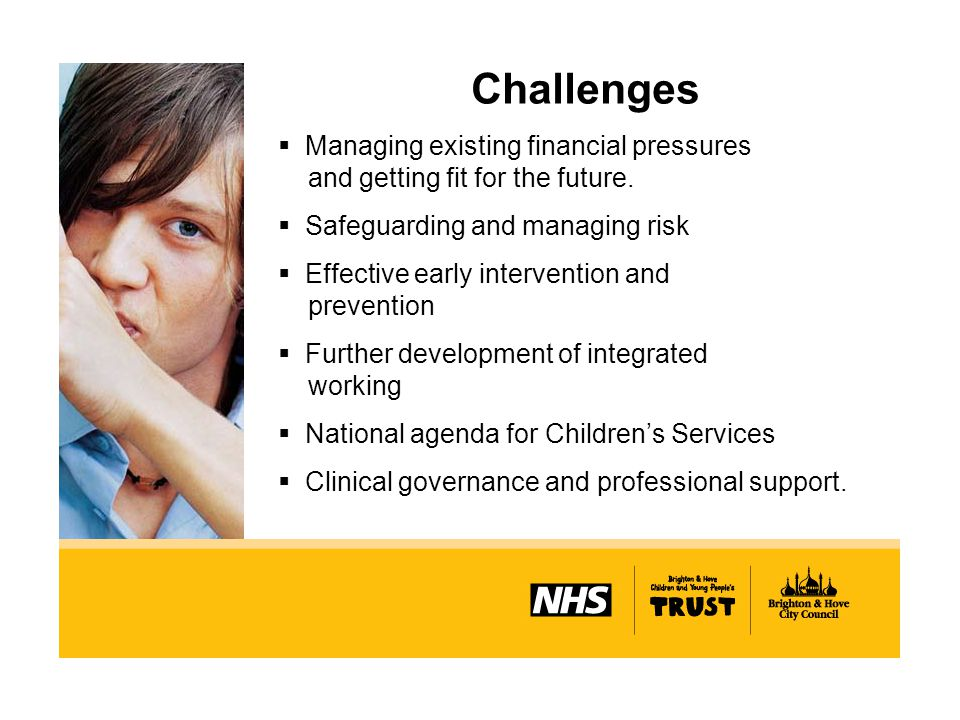 Challenges  Managing existing financial pressures and getting fit for the future.