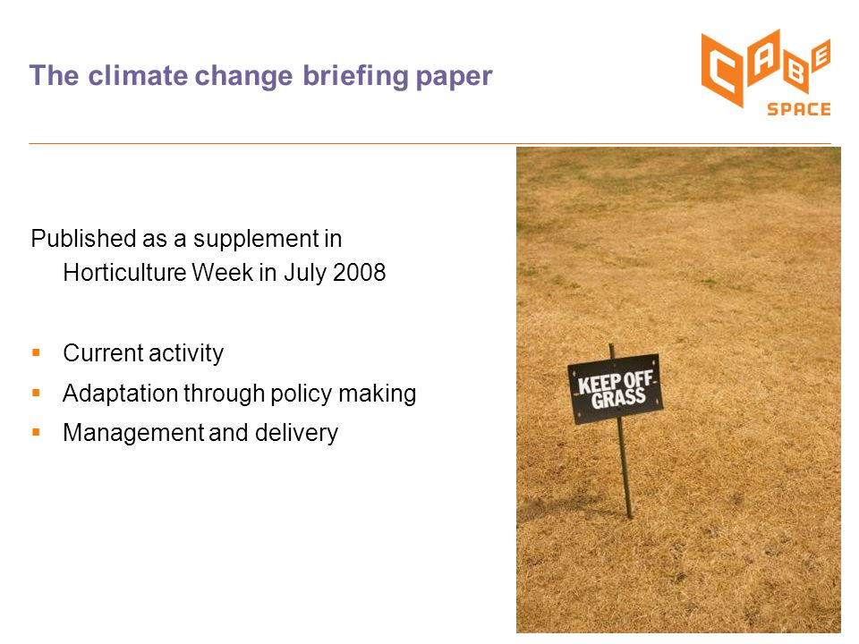 9 The climate change briefing paper Published as a supplement in Horticulture Week in July 2008  Current activity  Adaptation through policy making  Management and delivery