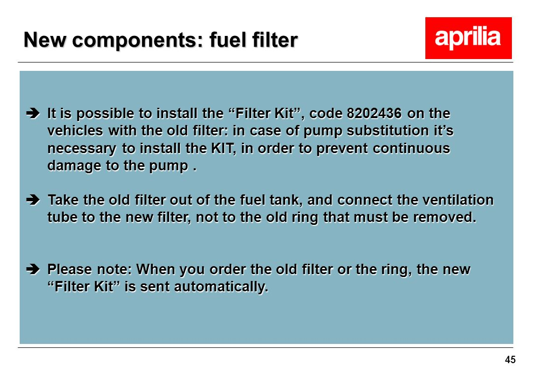 """45  It is possible to install the """"Filter Kit"""", code 8202436 on the vehicles with the old filter: in case of pump substitution it's necessary to inst"""