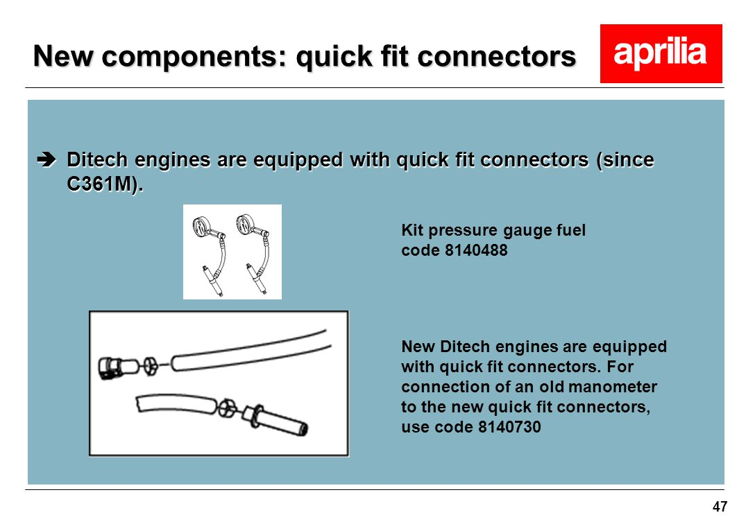 47  Ditech engines are equipped with quick fit connectors (since C361M). Kit pressure gauge fuel code 8140488 New Ditech engines are equipped with qu