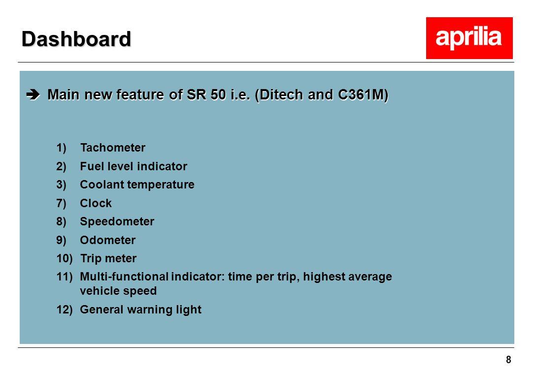 8  Main new feature of SR 50 i.e. (Ditech and C361M) Dashboard 1)Tachometer 2)Fuel level indicator 3)Coolant temperature 7)Clock 8)Speedometer 9)Odom