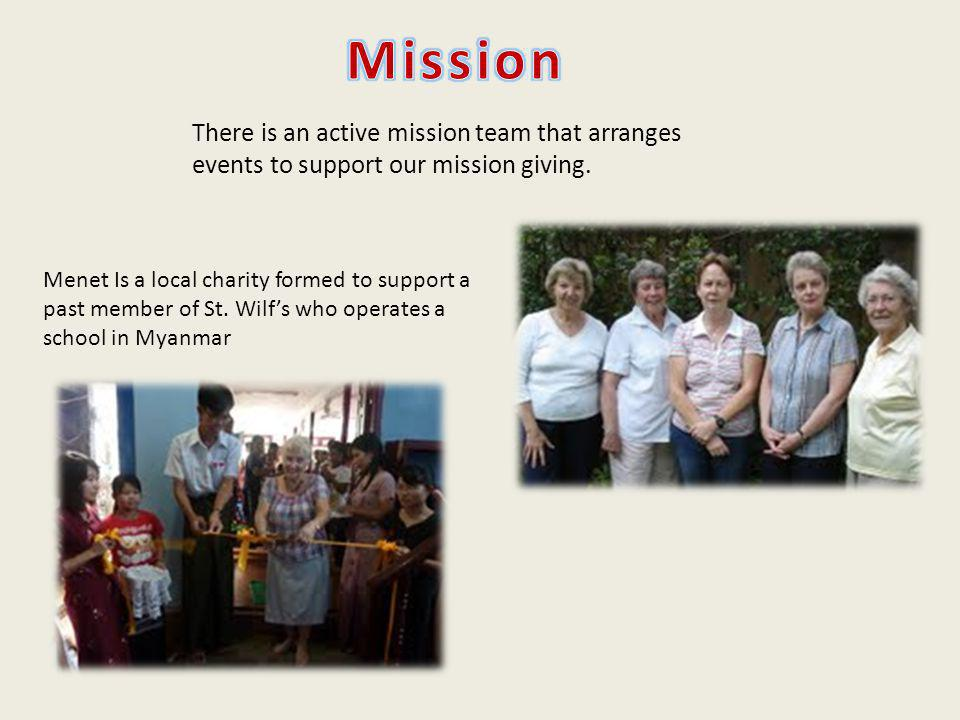 Menet Is a local charity formed to support a past member of St. Wilf's who operates a school in Myanmar There is an active mission team that arranges