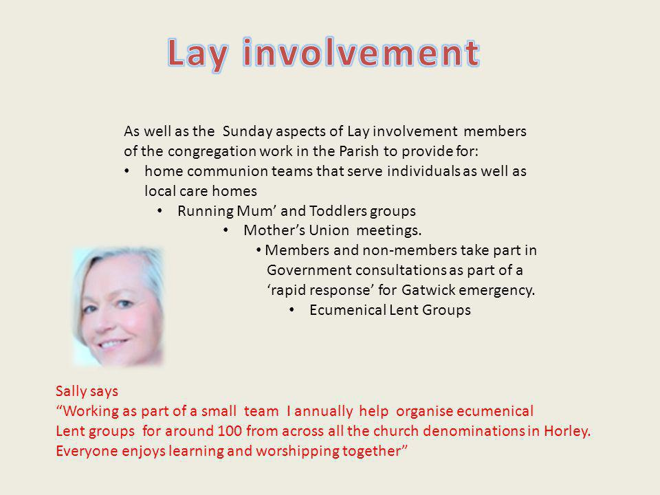 As well as the Sunday aspects of Lay involvement members of the congregation work in the Parish to provide for: home communion teams that serve indivi