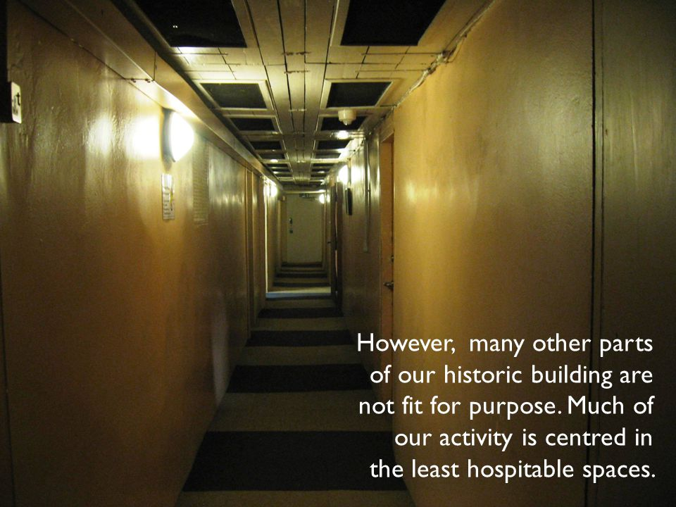However, many other parts of our historic building are not fit for purpose.