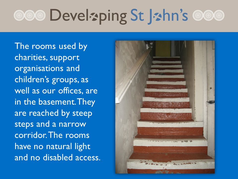 The rooms used by charities, support organisations and children's groups, as well as our offices, are in the basement.