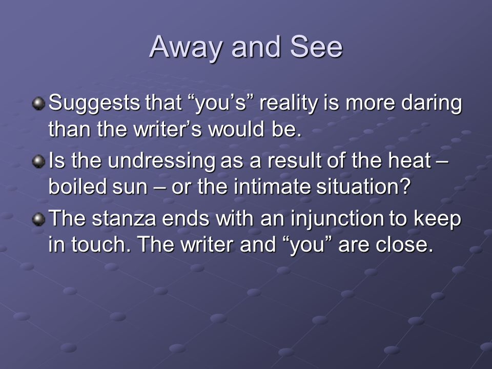 Away and See Suggests that you's reality is more daring than the writer's would be.