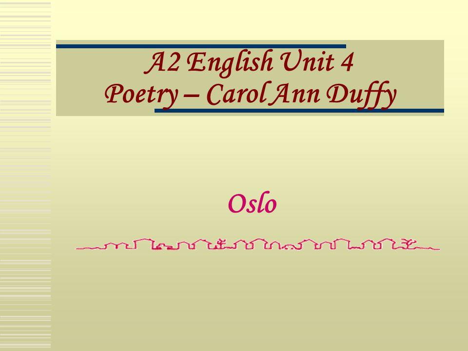 A2 English Unit 4 Poetry – Carol Ann Duffy Oslo