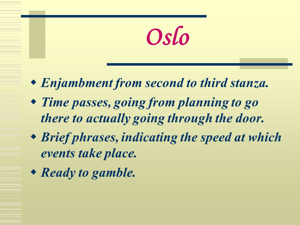 Oslo  Enjambment from second to third stanza.