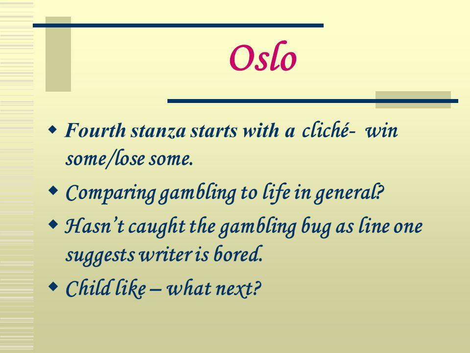 Oslo  Fourth stanza starts with a cliché- win some/lose some.