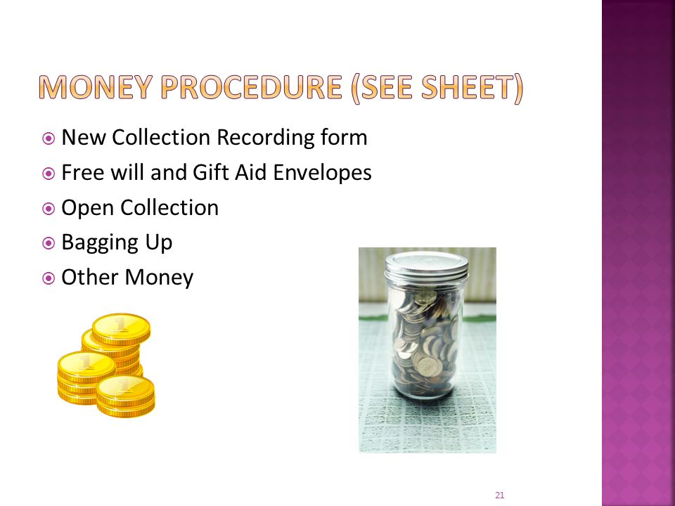  New Collection Recording form  Free will and Gift Aid Envelopes  Open Collection  Bagging Up  Other Money 21
