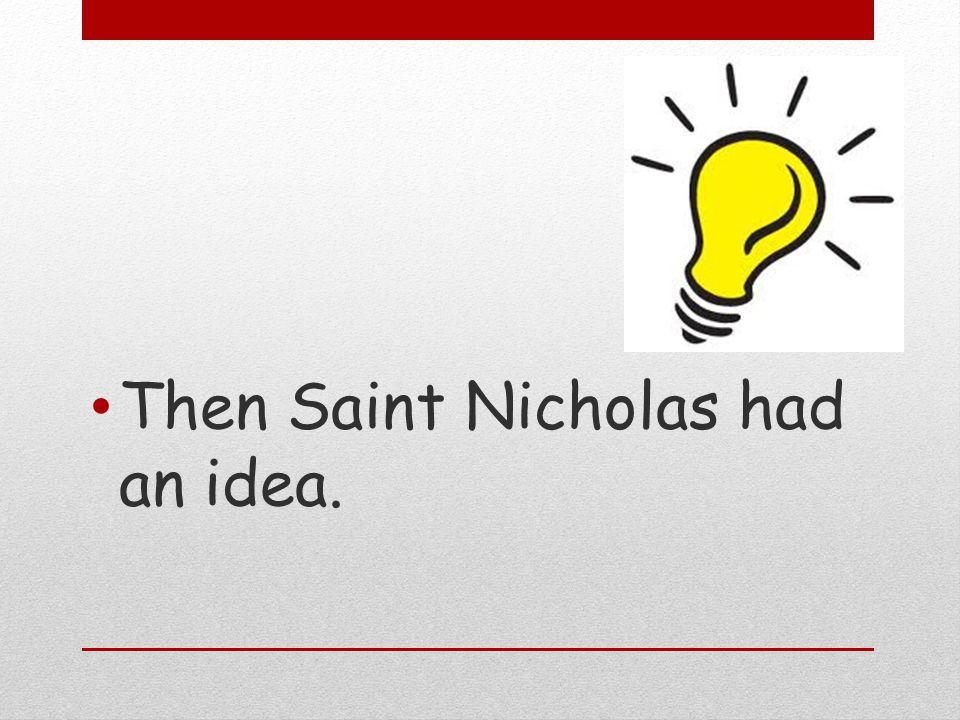 Then Saint Nicholas had an idea.