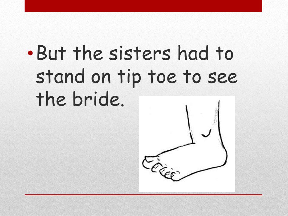 But the sisters had to stand on tip toe to see the bride.