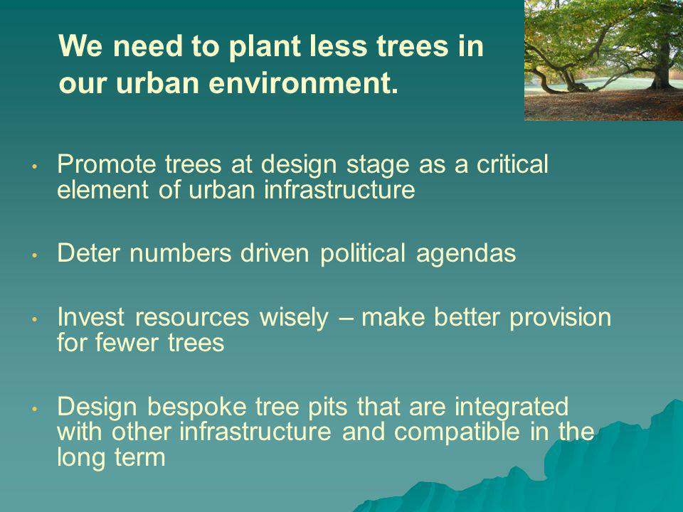 We need to plant less trees in our urban environment.