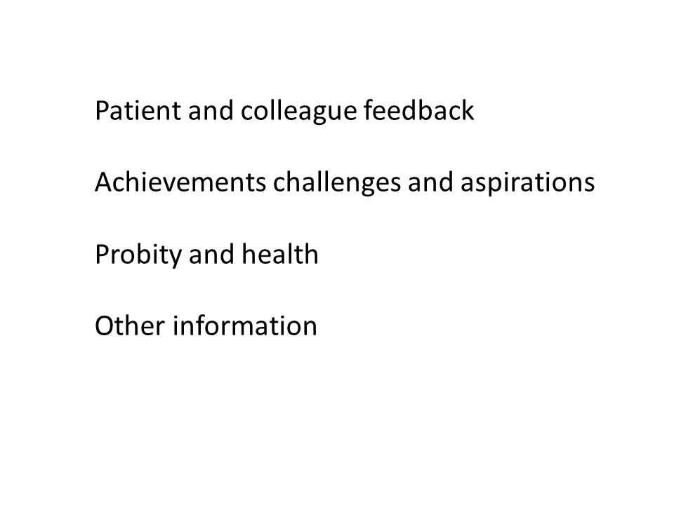 Patient and colleague feedback Achievements challenges and aspirations Probity and health Other information