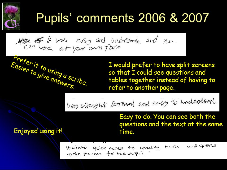 Pupils' comments 2006 & 2007 Prefer it to using a scribe.