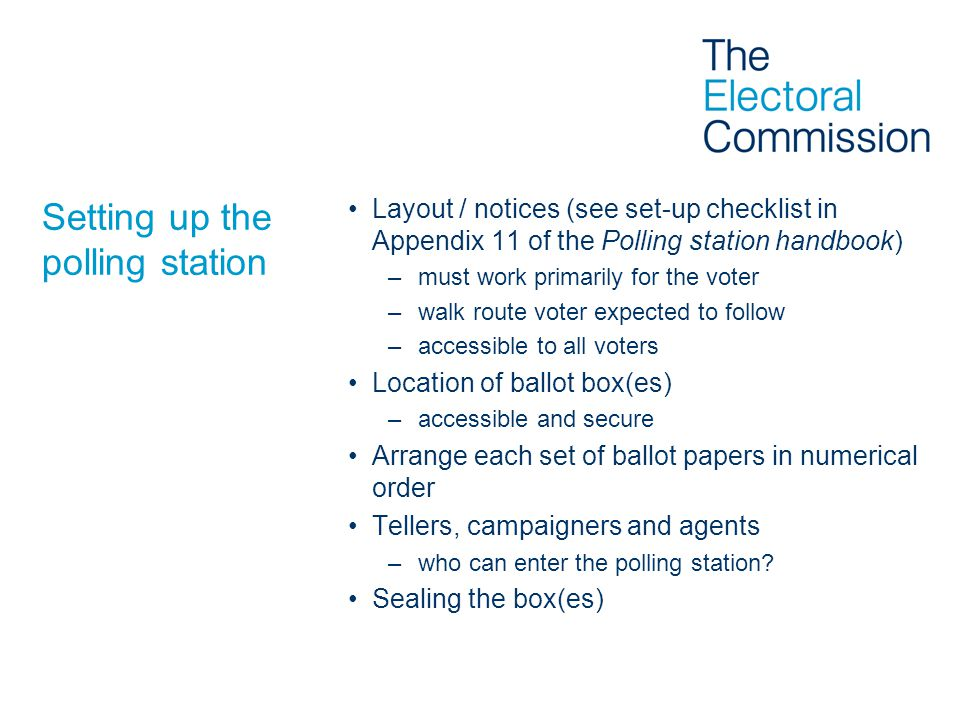 Setting up the polling station Layout / notices (see set-up checklist in Appendix 11 of the Polling station handbook) –must work primarily for the vot