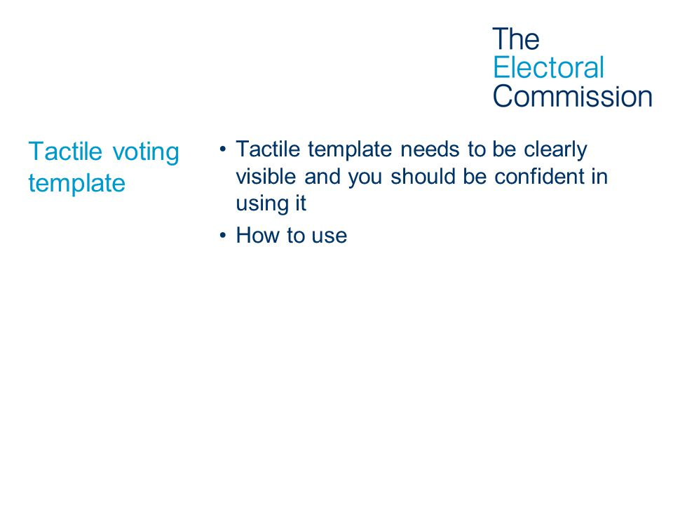 Tactile voting template Tactile template needs to be clearly visible and you should be confident in using it How to use