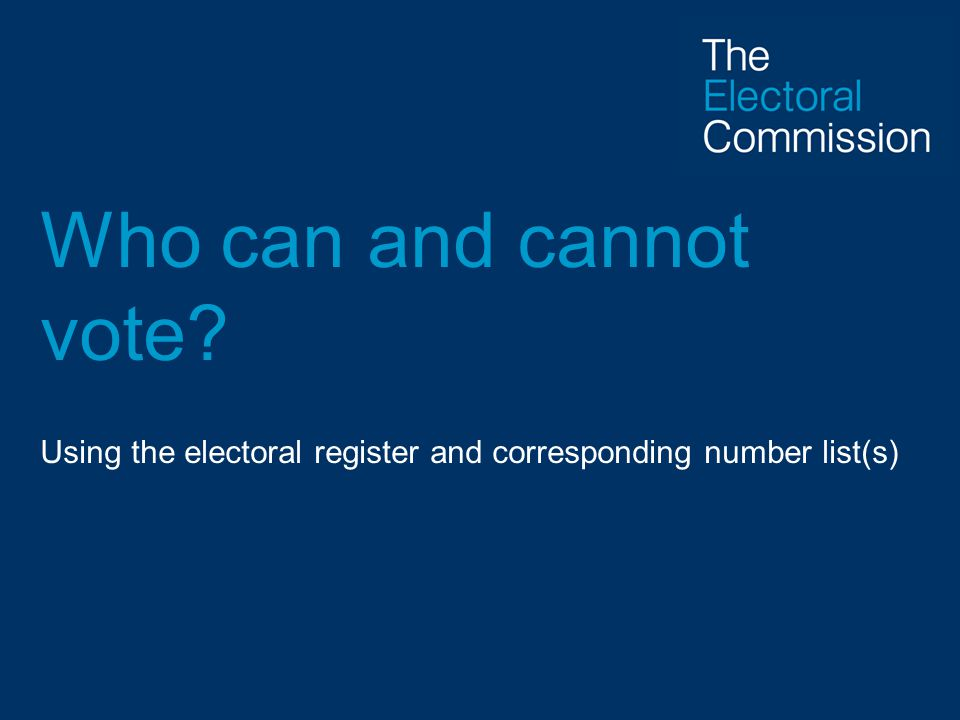 Who can and cannot vote? Using the electoral register and corresponding number list(s)