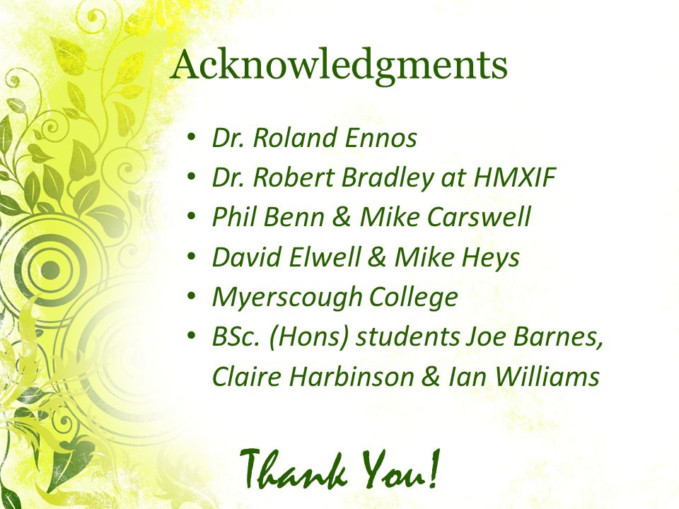 Acknowledgments Dr. Roland Ennos Dr.