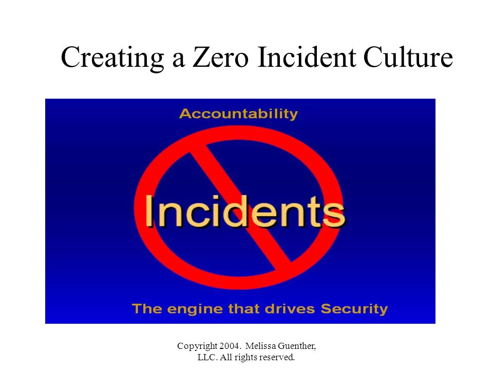 Copyright 2004. Melissa Guenther, LLC. All rights reserved. Creating a Zero Incident Culture
