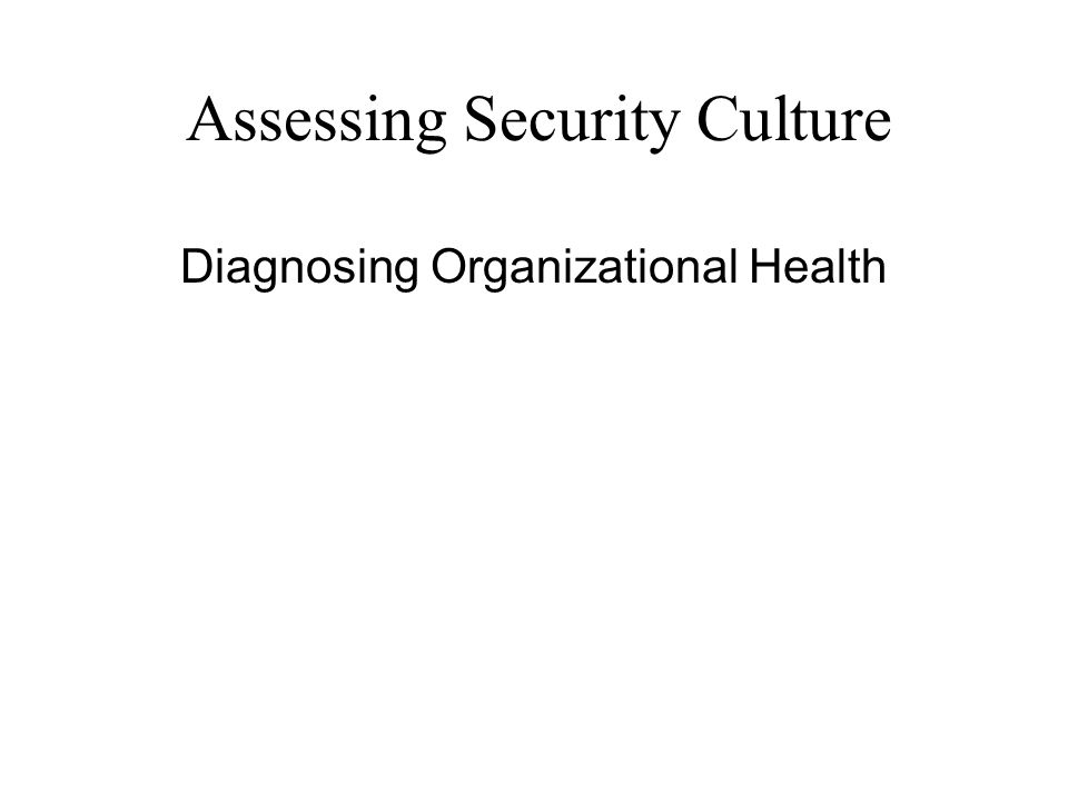Assessing Security Culture Diagnosing Organizational Health