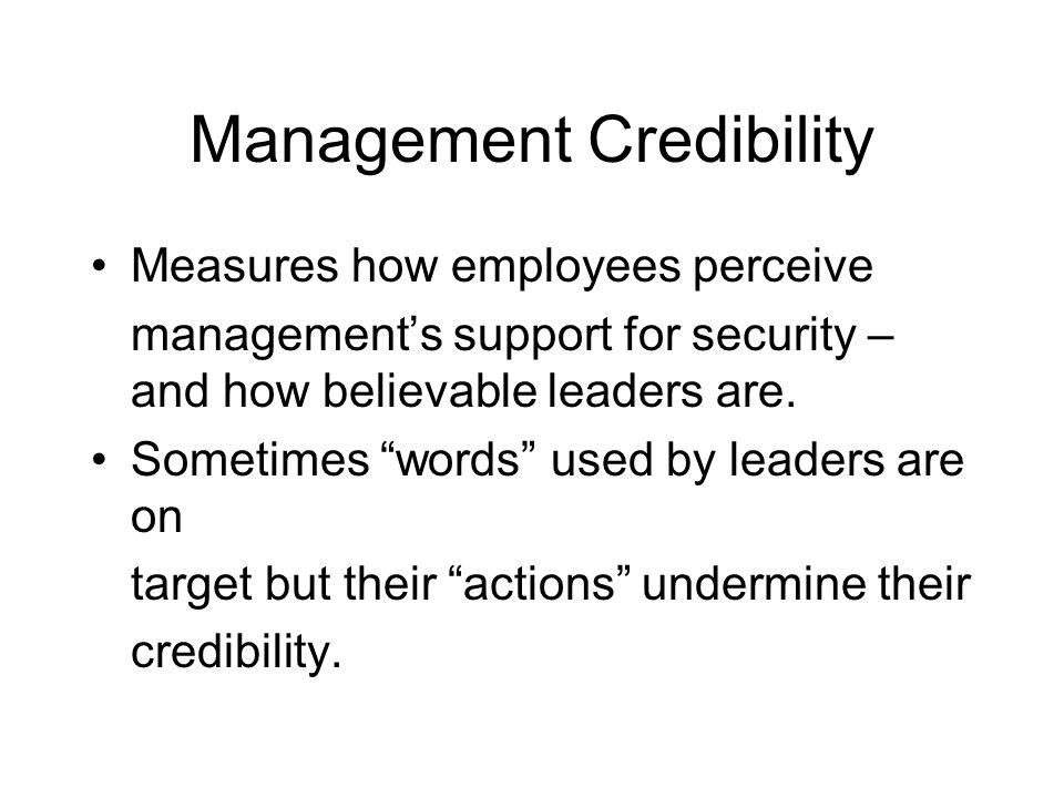 "Management Credibility Measures how employees perceive management's support for security – and how believable leaders are. Sometimes ""words"" used by l"