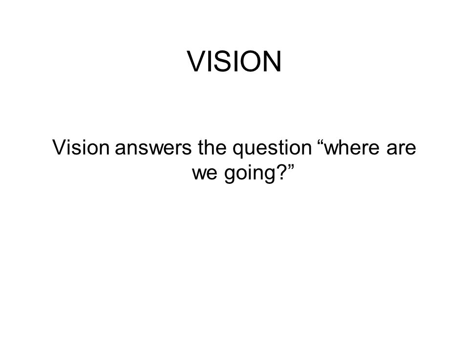 "VISION Vision answers the question ""where are we going?"""