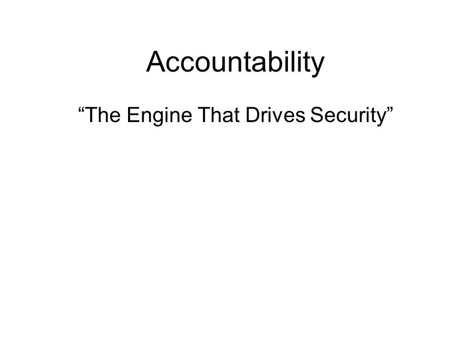 "Accountability ""The Engine That Drives Security"""