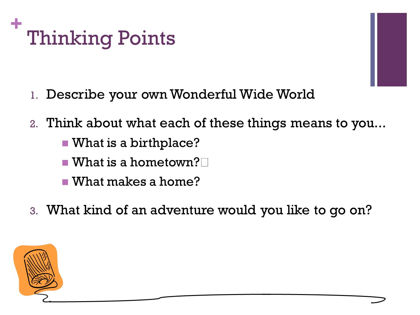 + Thinking Points 1.Describe your own Wonderful Wide World 2.