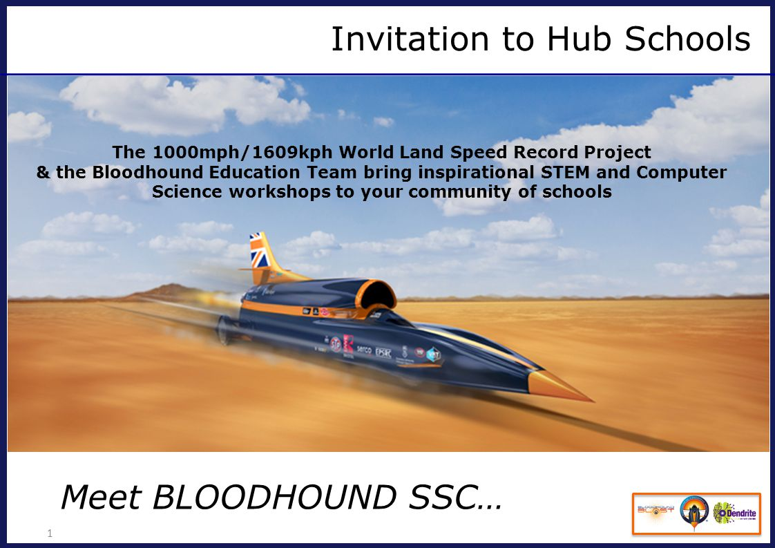 BLOODHOUND Education Programme 2 We are looking for partner schools… Inspires schools, teachers and students from around the world to collaborate and share ideas with each other sparked by the BLOODHOUND Project within the Bloodhound Blast communities on the Dendrite Social Learning platform.
