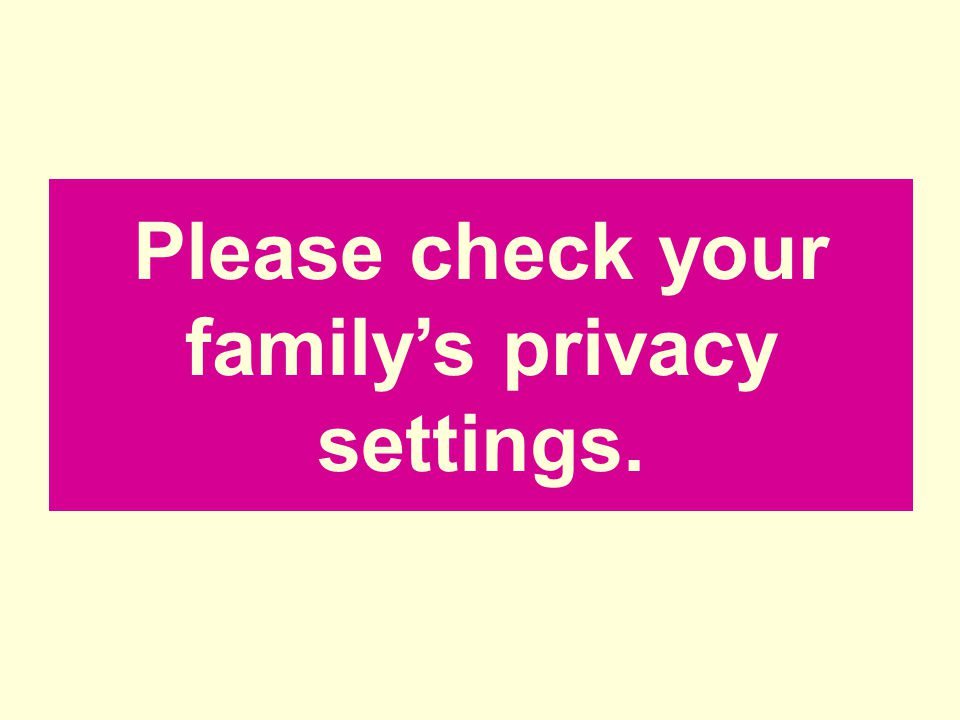 Please check your child's privacy settings Please check your family's privacy settings.
