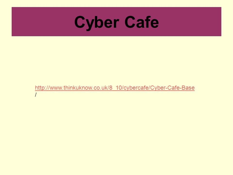 Cyber Cafe http://www.thinkuknow.co.uk/8_10/cybercafe/Cyber-Cafe-Base /