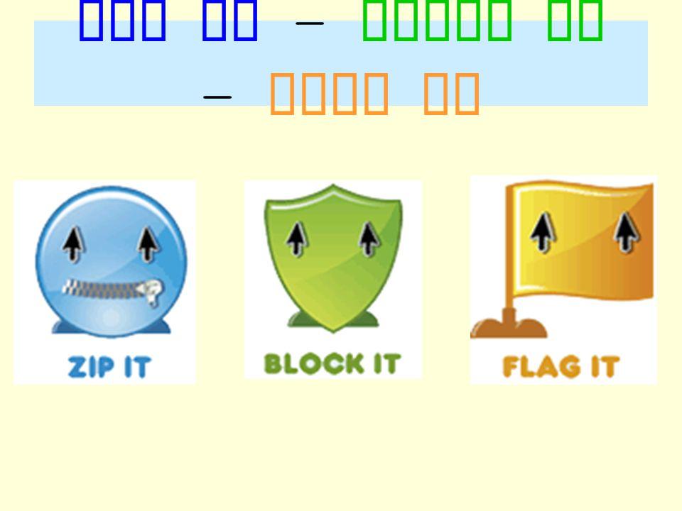 Zip it – block it - flag it