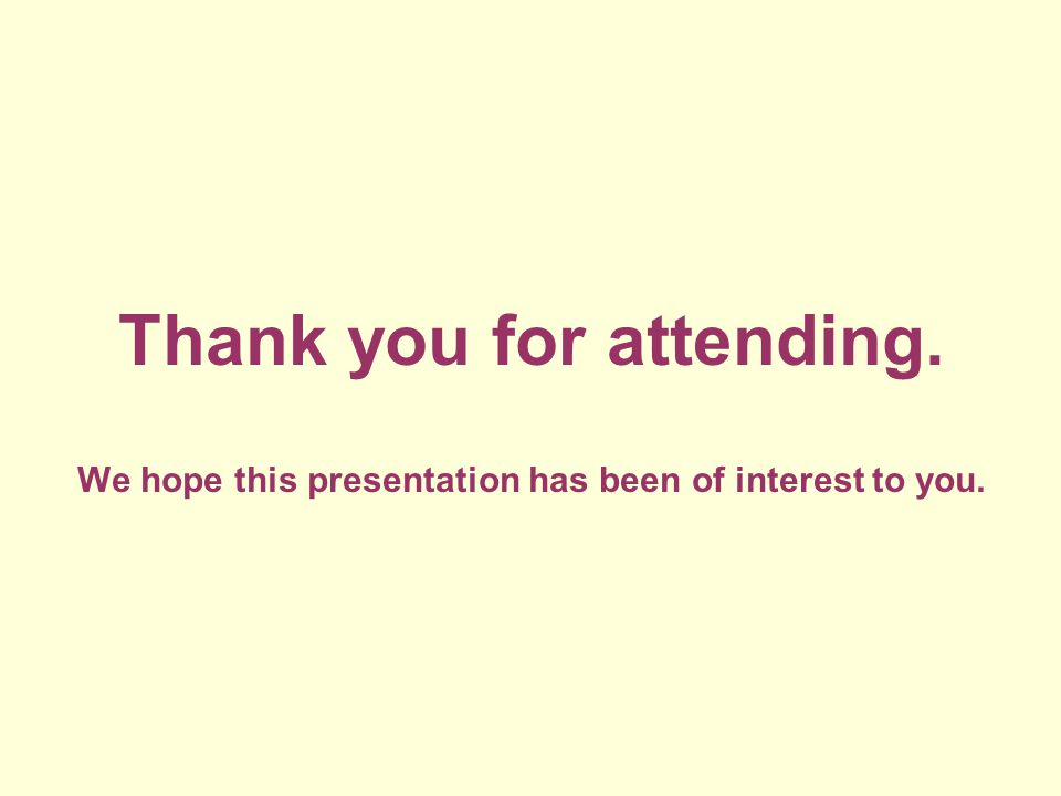 Thank you for attending. We hope this presentation has been of interest to you.