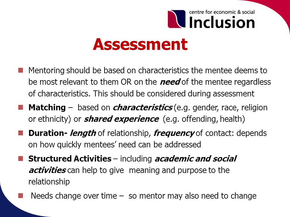 Assessment Mentoring should be based on characteristics the mentee deems to be most relevant to them OR on the need of the mentee regardless of characteristics.