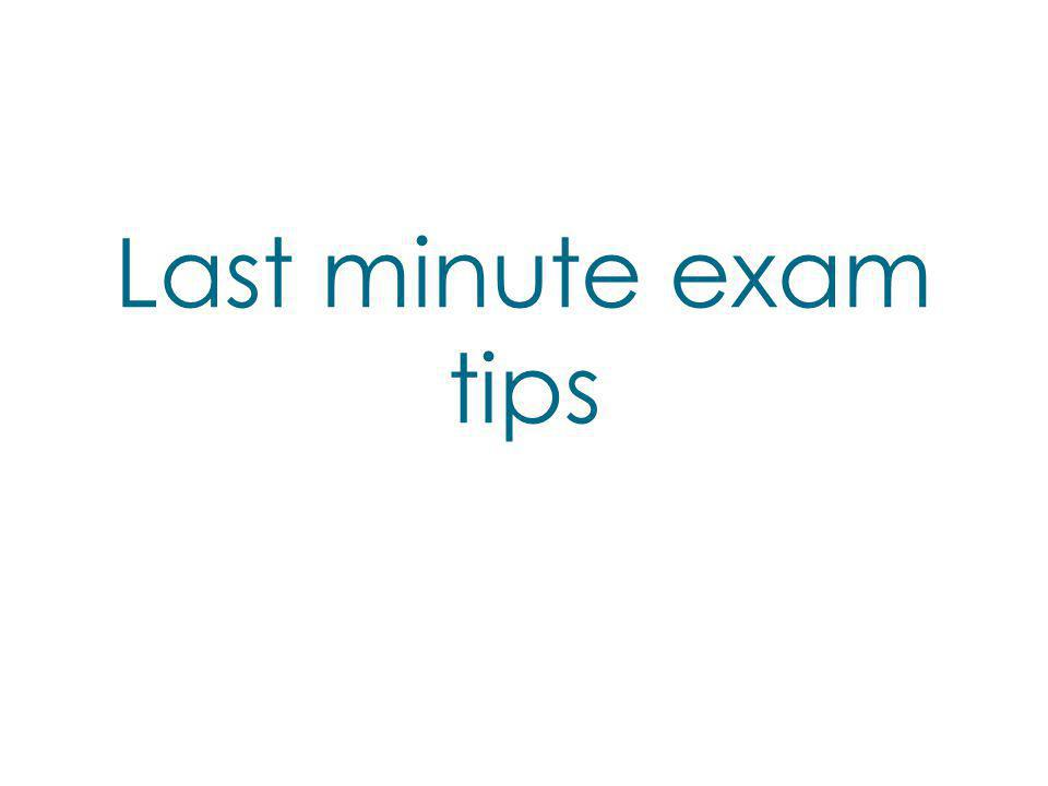 Last minute exam tips