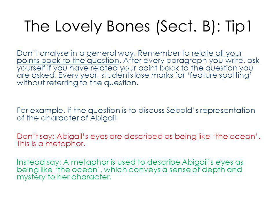 The Lovely Bones (Sect.B): Tip 2 There are lots of marks in this section for terminology so revise using studentsurfer, twitter, get revising etc.