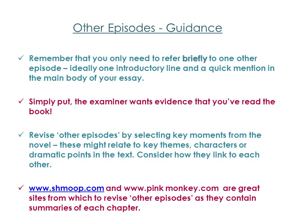 Other Episodes - Guidance briefly Remember that you only need to refer briefly to one other episode – ideally one introductory line and a quick mention in the main body of your essay.